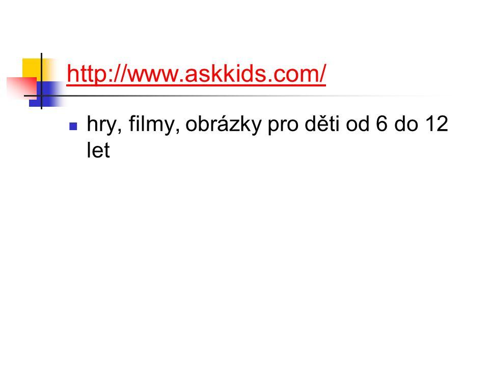 http://www.askkids.com/ hry, filmy, obrázky pro děti od 6 do 12 let
