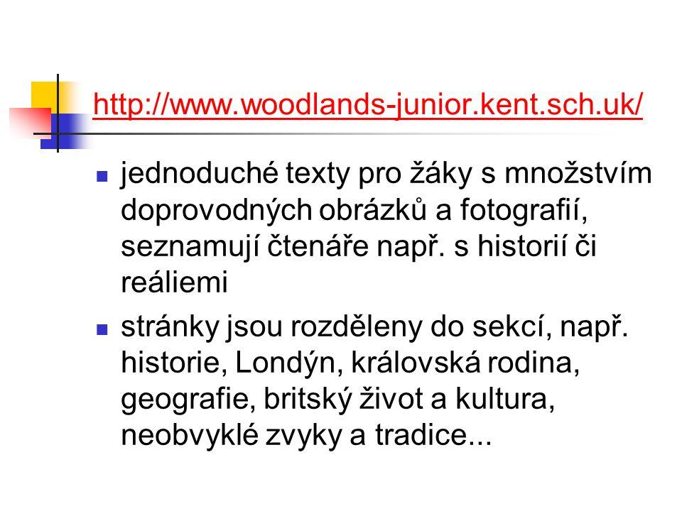 http://www.woodlands-junior.kent.sch.uk/ jednoduché texty pro žáky s množstvím doprovodných obrázků a fotografií, seznamují čtenáře např.