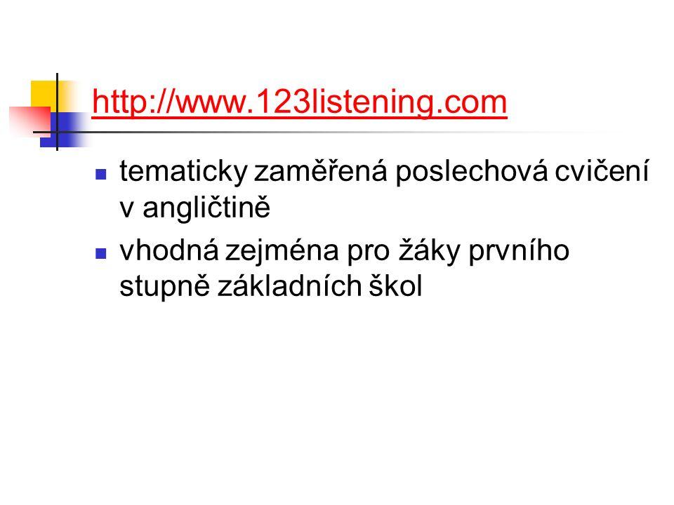 http://www.123listening.com tematicky zaměřená poslechová cvičení v angličtině vhodná zejména pro žáky prvního stupně základních škol
