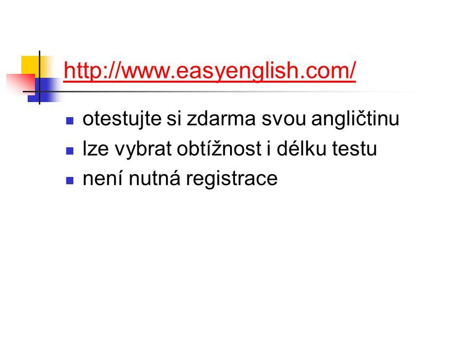 http://www.easyenglish.com/ otestujte si zdarma svou angličtinu lze vybrat obtížnost i délku testu není nutná registrace