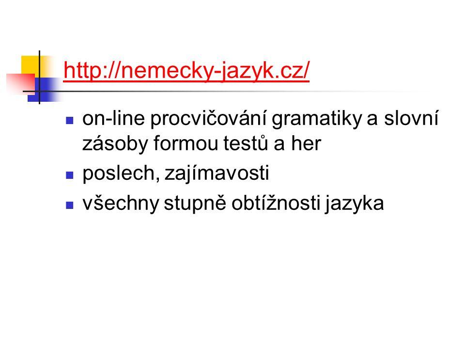 http://nemecky-jazyk.cz/ on-line procvičování gramatiky a slovní zásoby formou testů a her poslech, zajímavosti všechny stupně obtížnosti jazyka