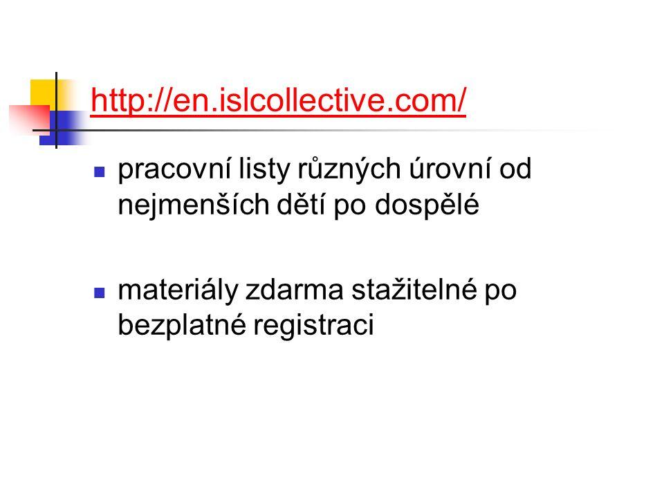 http://en.islcollective.com/ pracovní listy různých úrovní od nejmenších dětí po dospělé materiály zdarma stažitelné po bezplatné registraci