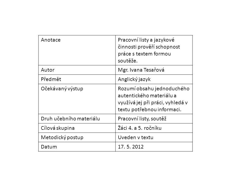 AnotacePracovní listy a jazykové činnosti prověří schopnost práce s textem formou soutěže. AutorMgr. Ivana Tesařová PředmětAnglický jazyk Očekávaný vý