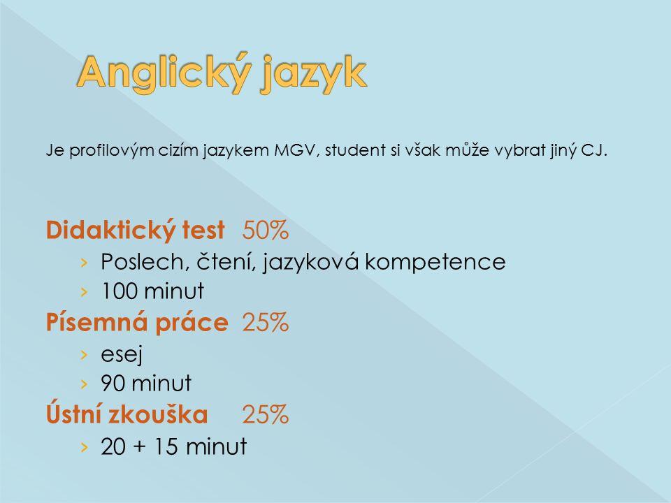 Je profilovým cizím jazykem MGV, student si však může vybrat jiný CJ. Didaktický test 50% › Poslech, čtení, jazyková kompetence › 100 minut Písemná pr