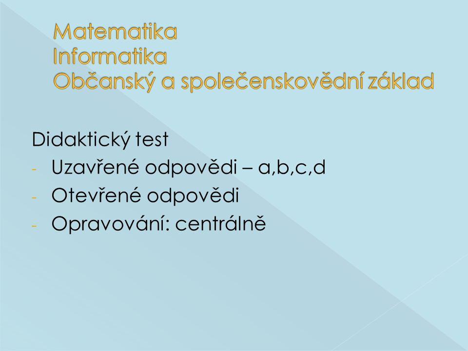 Didaktický test - Uzavřené odpovědi – a,b,c,d - Otevřené odpovědi - Opravování: centrálně