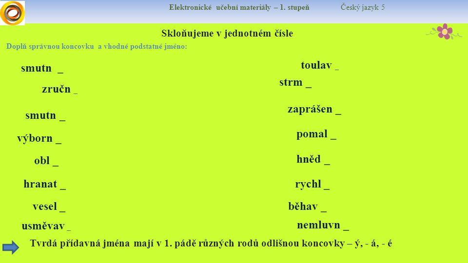 Elektronické učební materiály – 1. stupeň Český jazyk 5 Skloňujeme v jednotném čísle Tvrdá přídavná jména mají v 1. pádě různých rodů odlišnou koncovk