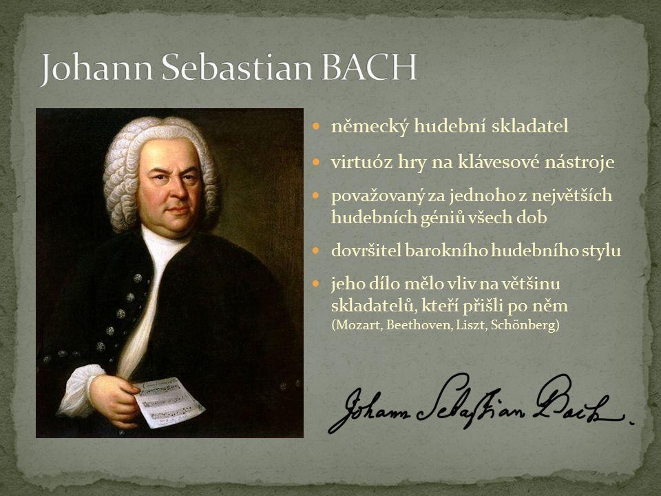 německý hudební skladatel virtuóz hry na klávesové nástroje považovaný za jednoho z největších hudebních géniů všech dob dovršitel barokního hudebního stylu jeho dílo mělo vliv na většinu skladatelů, kteří přišli po něm (Mozart, Beethoven, Liszt, Schönberg)