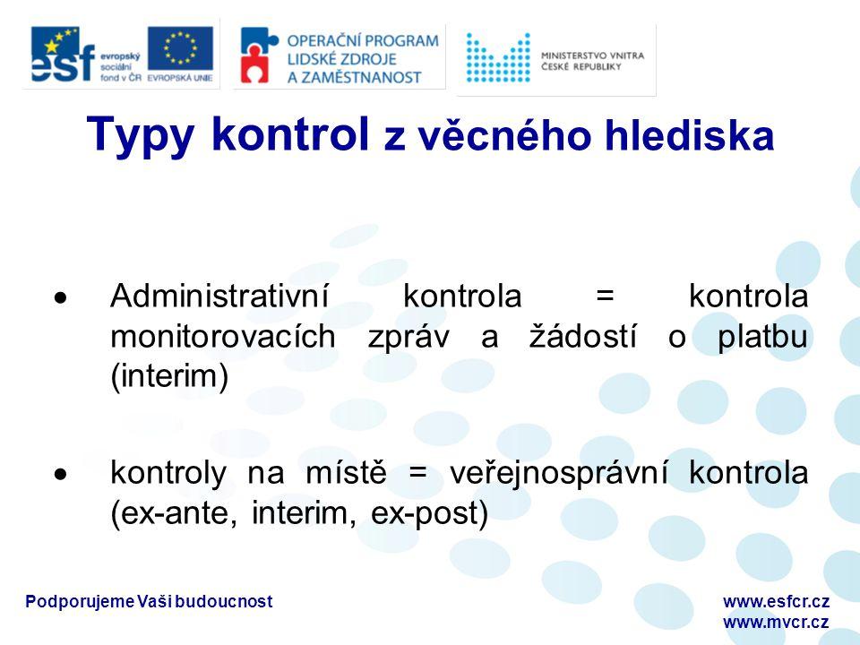 Podporujeme Vaši budoucnostwww.esfcr.cz www.mvcr.cz Typy kontrol z věcného hlediska  Administrativní kontrola = kontrola monitorovacích zpráv a žádos