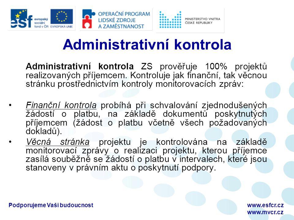 Podporujeme Vaši budoucnostwww.esfcr.cz www.mvcr.cz Administrativní kontrola Administrativní kontrola ZS prověřuje 100% projektů realizovaných příjemcem.