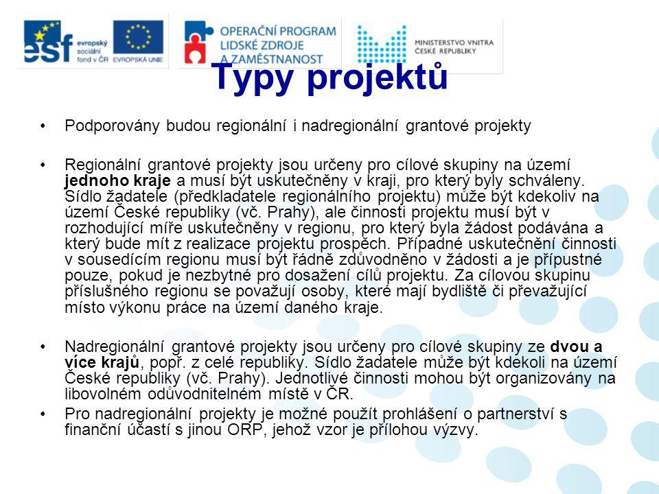 Typy projektů Podporovány budou regionální i nadregionální grantové projekty Regionální grantové projekty jsou určeny pro cílové skupiny na území jednoho kraje a musí být uskutečněny v kraji, pro který byly schváleny.