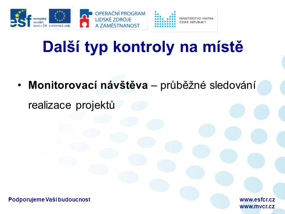 Podporujeme Vaši budoucnostwww.esfcr.cz www.mvcr.cz Další typ kontroly na místě Monitorovací návštěva – průběžné sledování realizace projektů