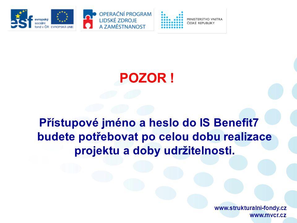 POZOR ! Přístupové jméno a heslo do IS Benefit7 budete potřebovat po celou dobu realizace projektu a doby udržitelnosti. www.strukturalni-fondy.cz www