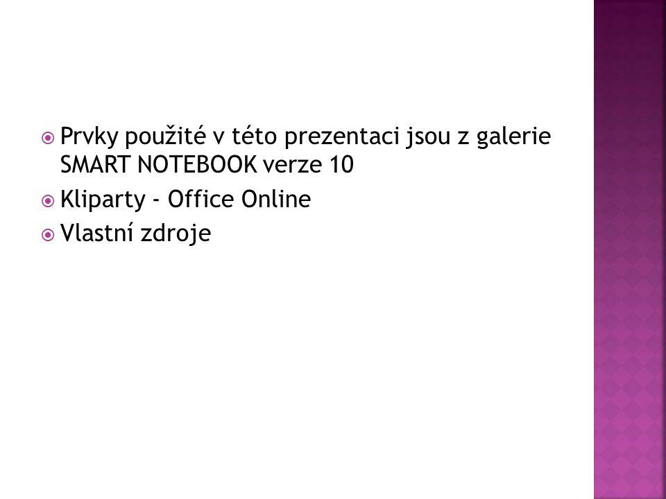  Prvky použité v této prezentaci jsou z galerie SMART NOTEBOOK verze 10  Kliparty - Office Online  Vlastní zdroje