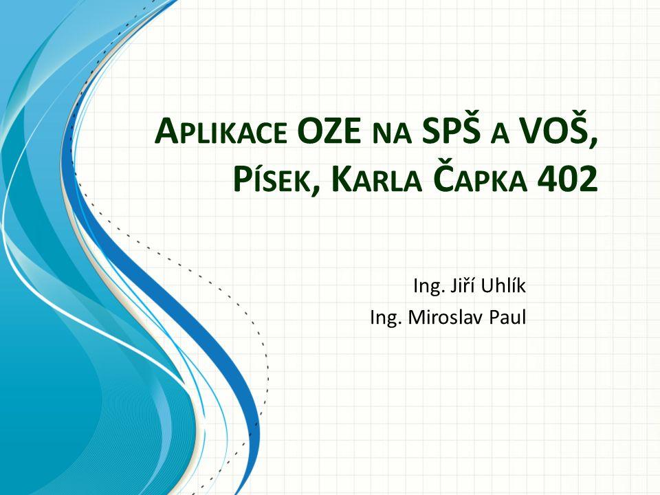 A PLIKACE OZE NA SPŠ A VOŠ, P ÍSEK, K ARLA Č APKA 402 Ing. Jiří Uhlík Ing. Miroslav Paul