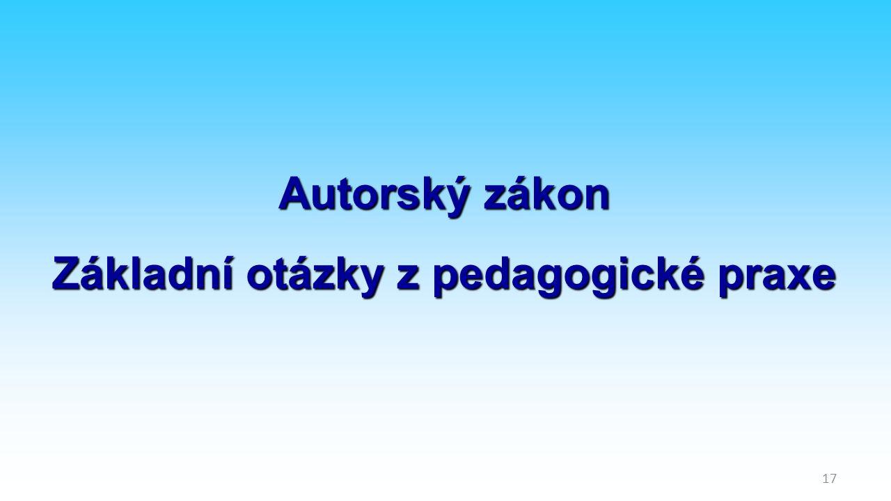 17 Autorský zákon Základní otázky z pedagogické praxe