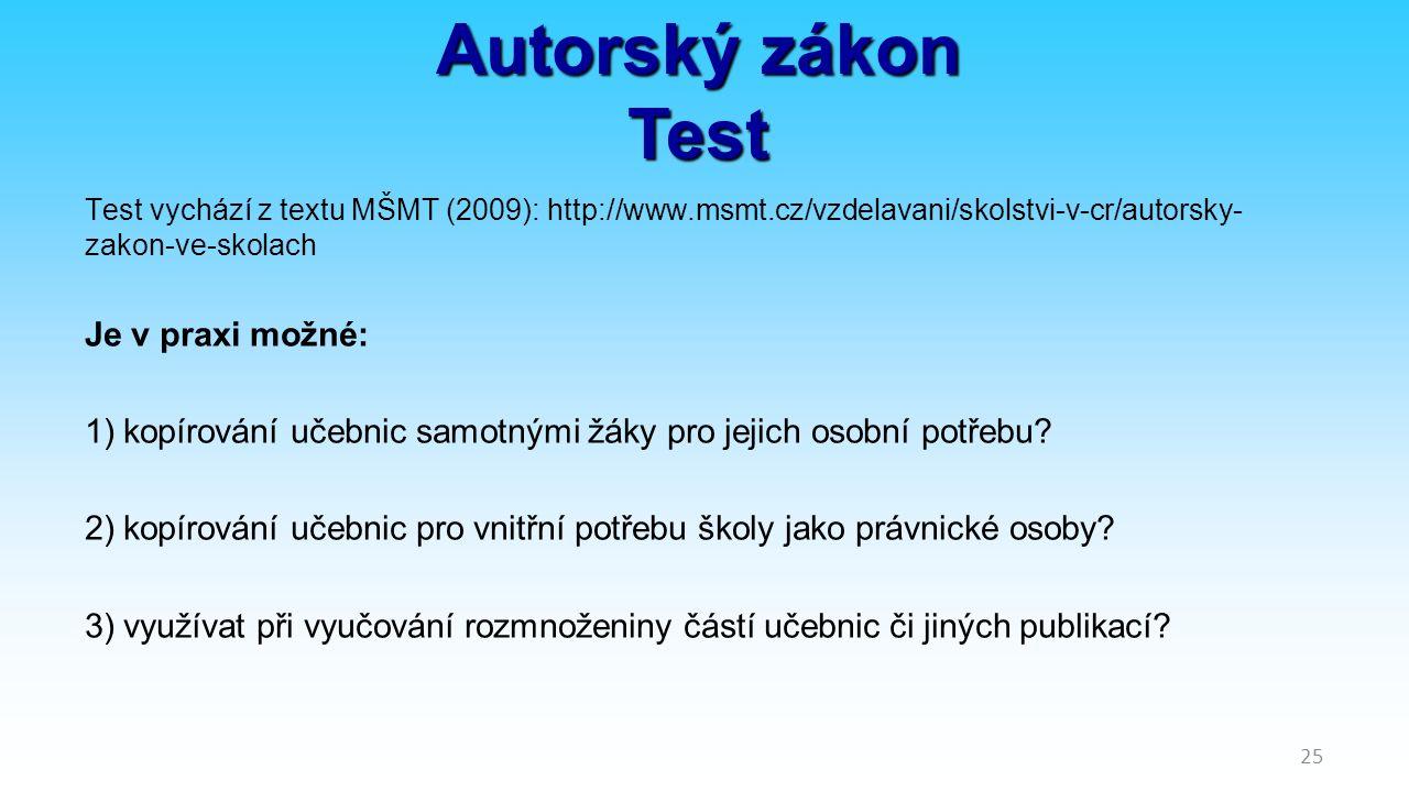 Test vychází z textu MŠMT (2009): http://www.msmt.cz/vzdelavani/skolstvi-v-cr/autorsky- zakon-ve-skolach Je v praxi možné: 1) kopírování učebnic samotnými žáky pro jejich osobní potřebu.
