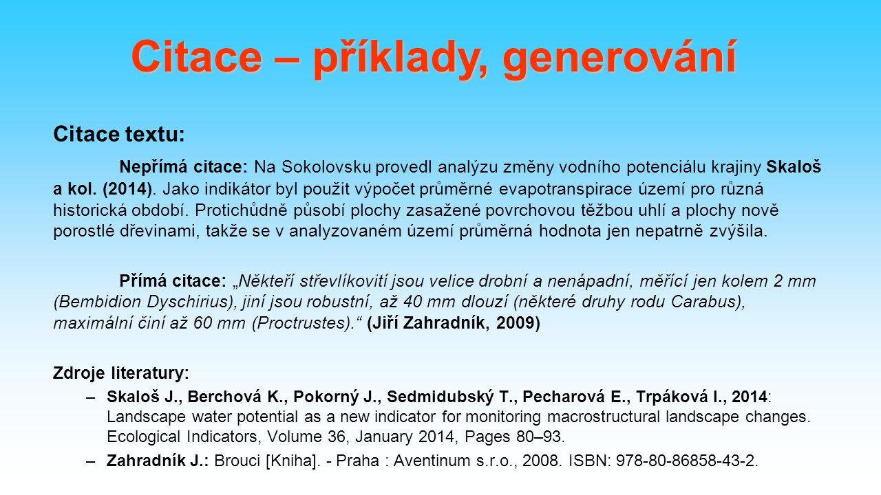 Citace textu: Nepřímá citace: Na Sokolovsku provedl analýzu změny vodního potenciálu krajiny Skaloš a kol.