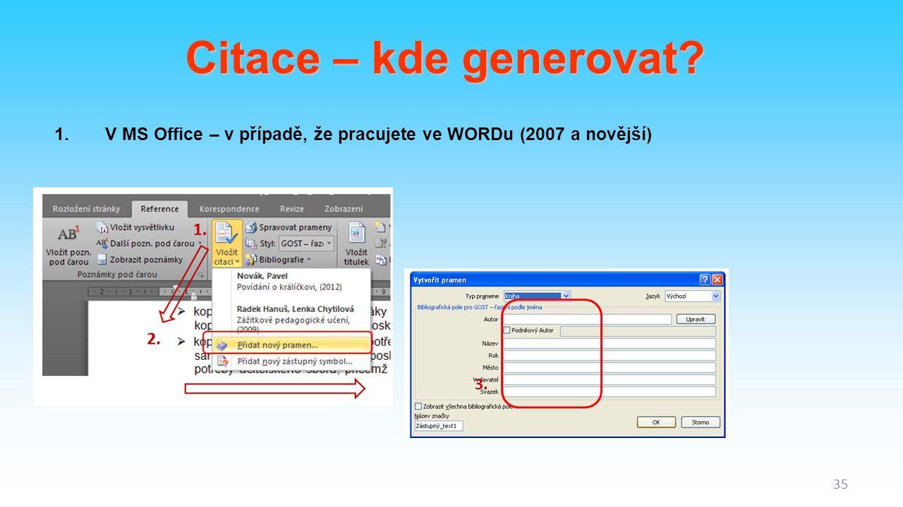 1.V MS Office – v případě, že pracujete ve WORDu (2007 a novější) 3. 35 Citace – kde generovat