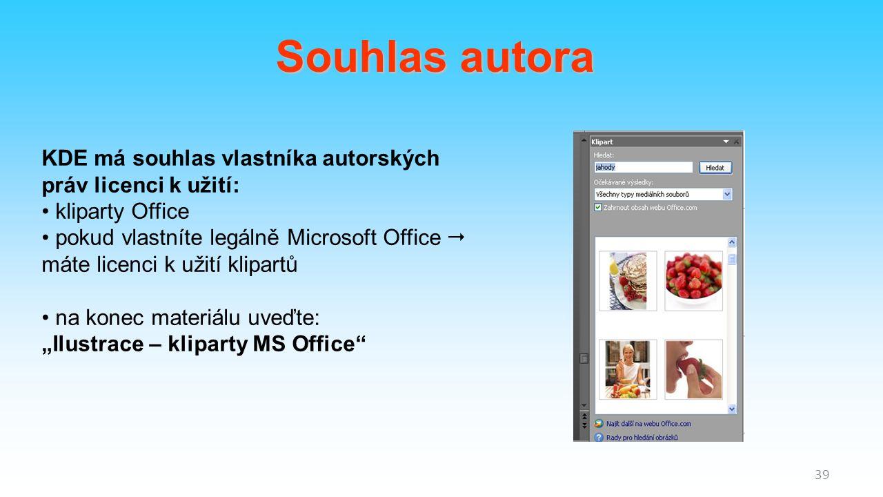 """39 Souhlas autora KDE má souhlas vlastníka autorských práv licenci k užití: kliparty Office pokud vlastníte legálně Microsoft Office  máte licenci k užití klipartů na konec materiálu uveďte: """"Ilustrace – kliparty MS Office"""