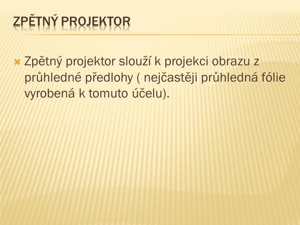  Zpětný projektor slouží k projekci obrazu z průhledné předlohy ( nejčastěji průhledná fólie vyrobená k tomuto účelu).