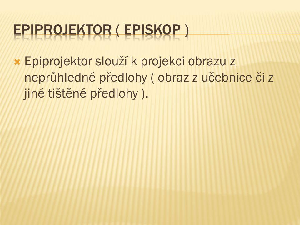  Epiprojektor slouží k projekci obrazu z neprůhledné předlohy ( obraz z učebnice či z jiné tištěné předlohy ).
