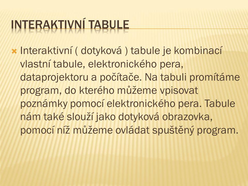  Interaktivní ( dotyková ) tabule je kombinací vlastní tabule, elektronického pera, dataprojektoru a počítače.