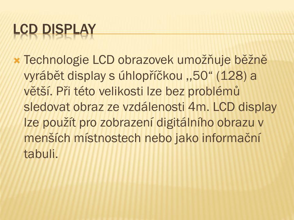  Technologie LCD obrazovek umožňuje běžně vyrábět display s úhlopříčkou,,50 (128) a větší.