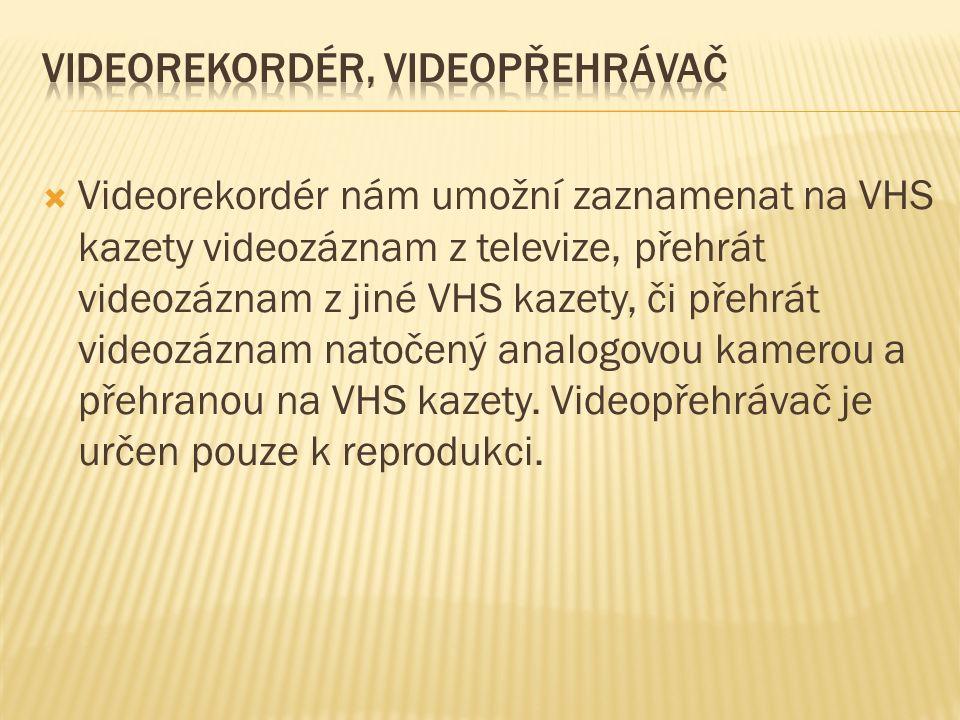  Videorekordér nám umožní zaznamenat na VHS kazety videozáznam z televize, přehrát videozáznam z jiné VHS kazety, či přehrát videozáznam natočený analogovou kamerou a přehranou na VHS kazety.