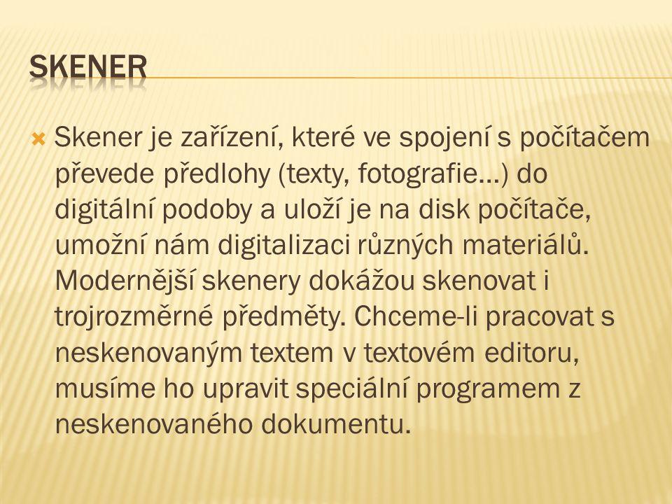  Skener je zařízení, které ve spojení s počítačem převede předlohy (texty, fotografie…) do digitální podoby a uloží je na disk počítače, umožní nám digitalizaci různých materiálů.