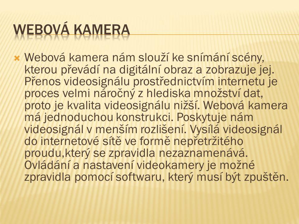  Webová kamera nám slouží ke snímání scény, kterou převádí na digitální obraz a zobrazuje jej.