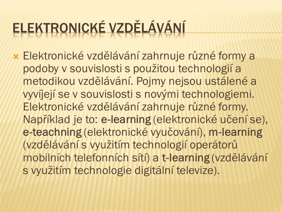  Elektronické vzdělávání zahrnuje různé formy a podoby v souvislosti s použitou technologií a metodikou vzdělávání.