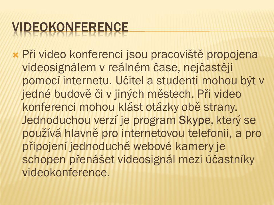  Při video konferenci jsou pracoviště propojena videosignálem v reálném čase, nejčastěji pomocí internetu.