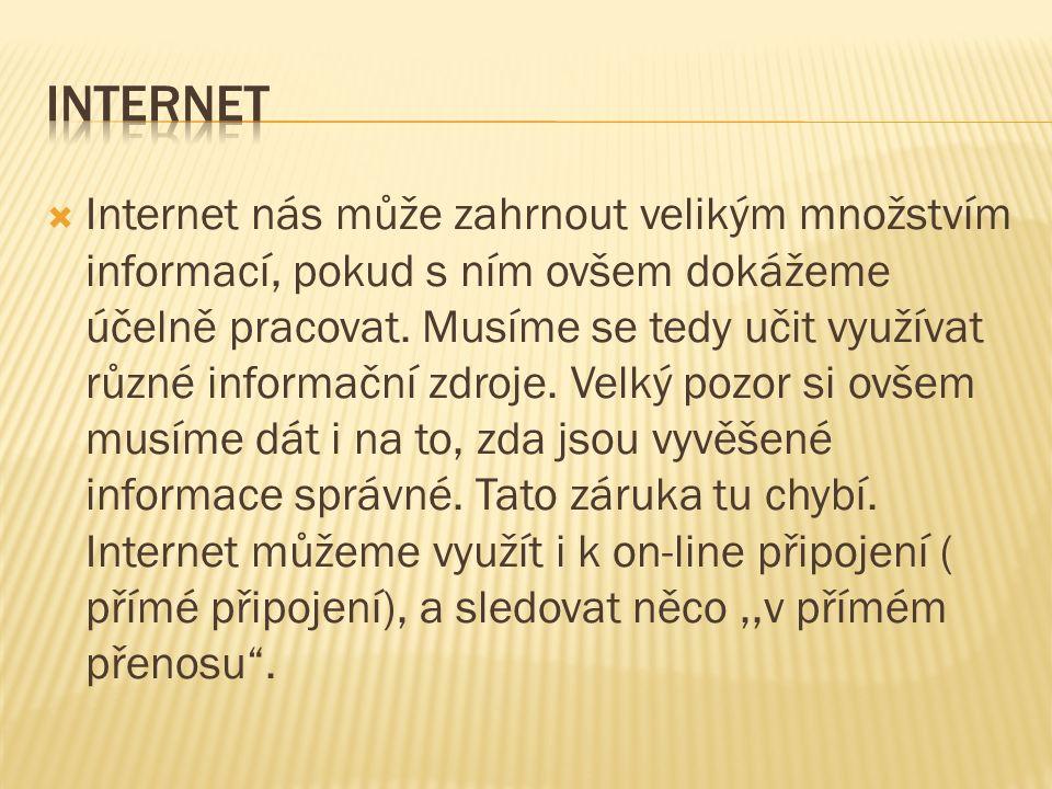  Internet nás může zahrnout velikým množstvím informací, pokud s ním ovšem dokážeme účelně pracovat.