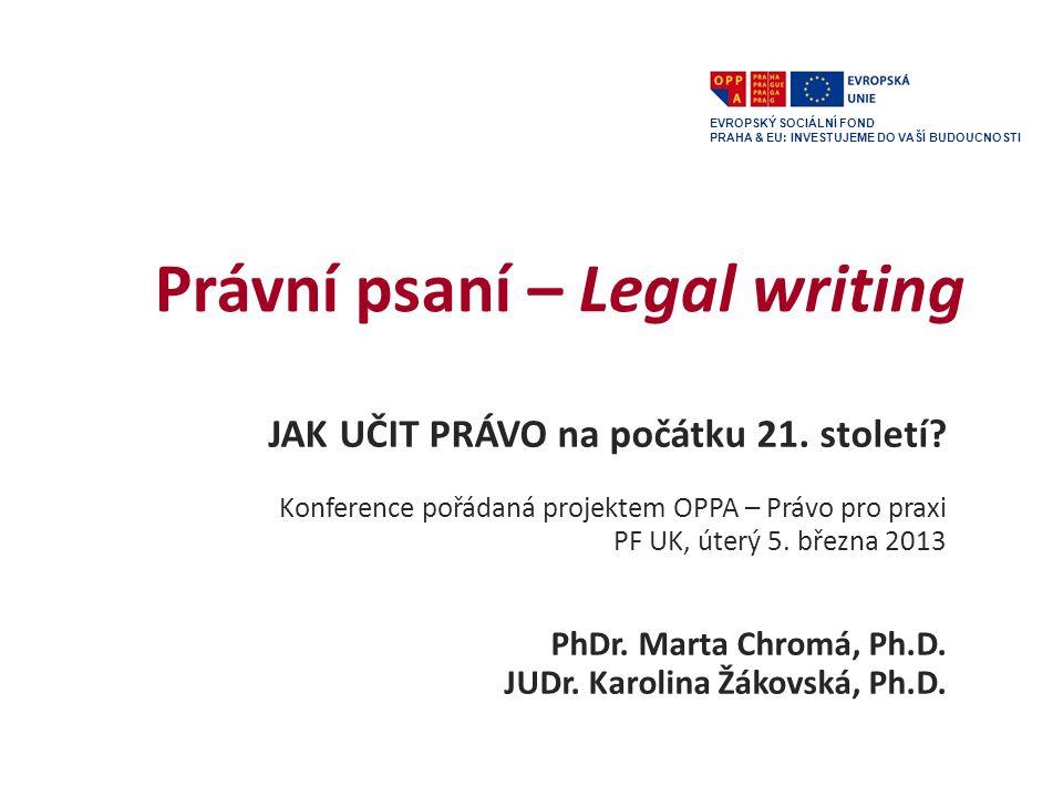 Předměty Předměty zaměřené na právní psaní zahrnuté v projektu OPPA Právo pro praxi – rozvoj a inovace magisterského programu Právo a právní věda na Právnické fakultě UK: Essentials of Legal Writing (inovace) Legal Writing (inovace) Právní psaní (zavedení) EVROPSKÝ SOCIÁLNÍ FOND PRAHA & EU: INVESTUJEME DO VAŠÍ BUDOUCNOSTI