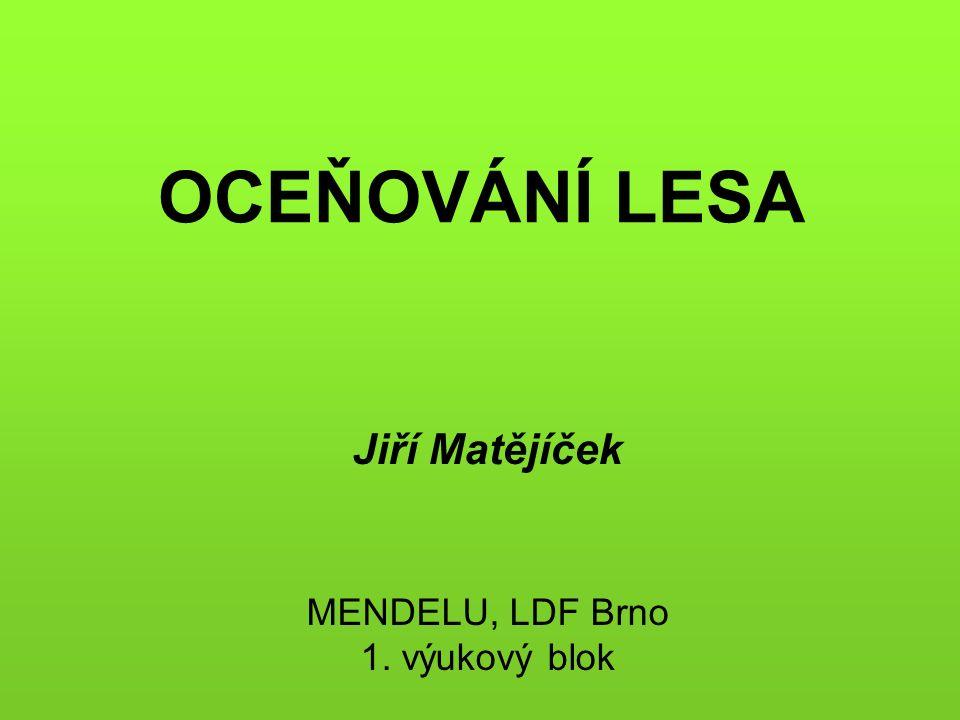 OCEŇOVÁNÍ LESA Jiří Matějíček MENDELU, LDF Brno 1. výukový blok