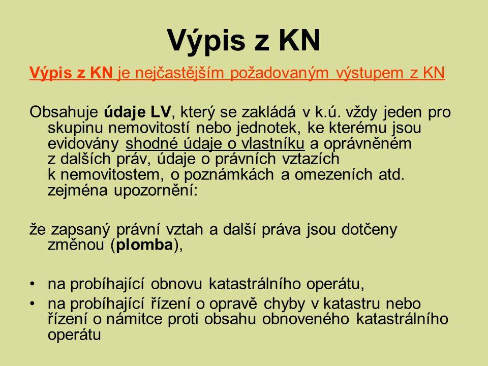 Výpis z KN Výpis z KN je nejčastějším požadovaným výstupem z KN Obsahuje údaje LV, který se zakládá v k.ú.