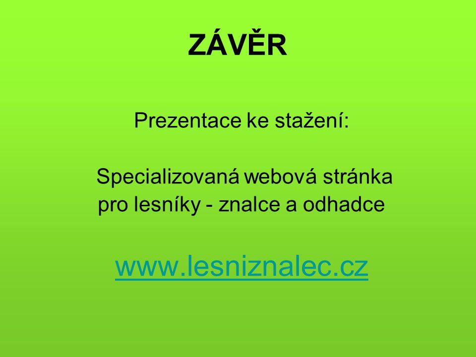 ZÁVĚR Prezentace ke stažení: Specializovaná webová stránka pro lesníky - znalce a odhadce www.lesniznalec.cz