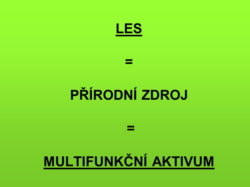 LES = PŘÍRODNÍ ZDROJ = MULTIFUNKČNÍ AKTIVUM