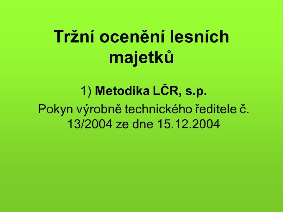 Tržní ocenění lesních majetků 1) Metodika LČR, s.p.