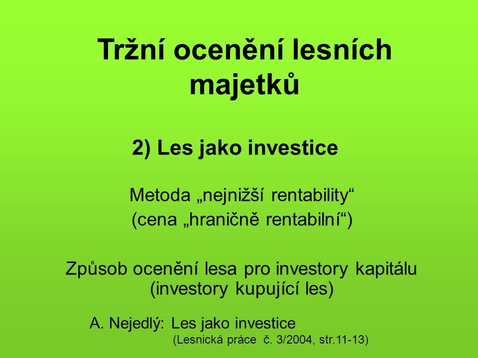"""2) Les jako investice Metoda """"nejnižší rentability (cena """"hraničně rentabilní ) Způsob ocenění lesa pro investory kapitálu (investory kupující les) A."""