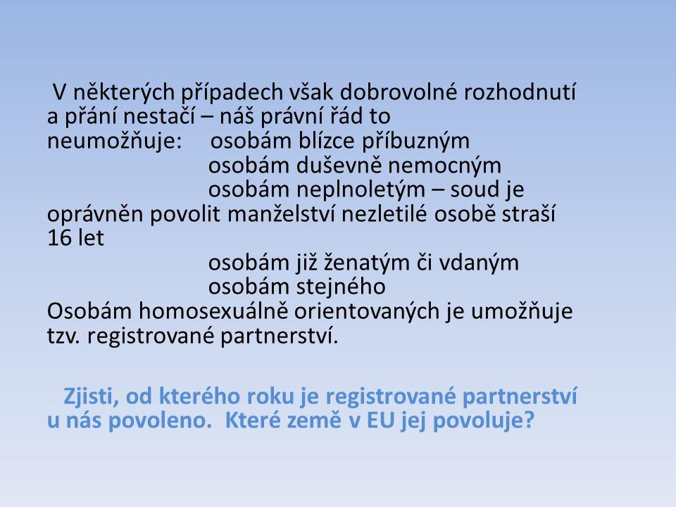 Manželství uzavíráme za přítomnosti dvou svědků před státním orgánem ( civilní sňatek ) nebo před orgánem státem registrované církve ( církevní sňatek ).
