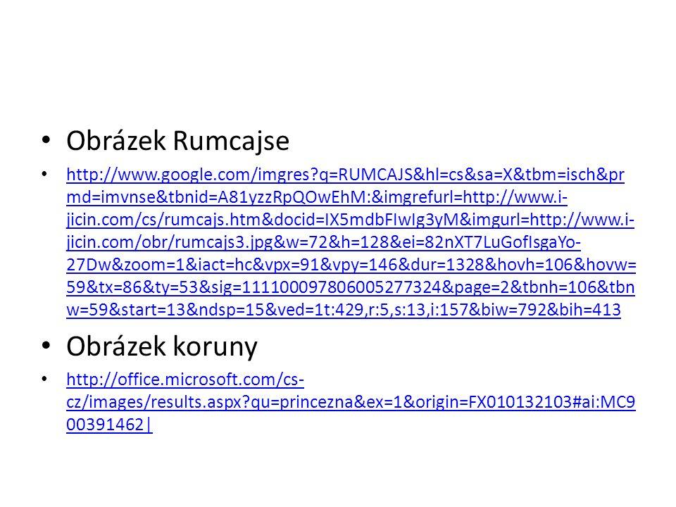 Obrázek Rumcajse http://www.google.com/imgres?q=RUMCAJS&hl=cs&sa=X&tbm=isch&pr md=imvnse&tbnid=A81yzzRpQOwEhM:&imgrefurl=http://www.i- jicin.com/cs/rumcajs.htm&docid=IX5mdbFIwIg3yM&imgurl=http://www.i- jicin.com/obr/rumcajs3.jpg&w=72&h=128&ei=82nXT7LuGofIsgaYo- 27Dw&zoom=1&iact=hc&vpx=91&vpy=146&dur=1328&hovh=106&hovw= 59&tx=86&ty=53&sig=111100097806005277324&page=2&tbnh=106&tbn w=59&start=13&ndsp=15&ved=1t:429,r:5,s:13,i:157&biw=792&bih=413 http://www.google.com/imgres?q=RUMCAJS&hl=cs&sa=X&tbm=isch&pr md=imvnse&tbnid=A81yzzRpQOwEhM:&imgrefurl=http://www.i- jicin.com/cs/rumcajs.htm&docid=IX5mdbFIwIg3yM&imgurl=http://www.i- jicin.com/obr/rumcajs3.jpg&w=72&h=128&ei=82nXT7LuGofIsgaYo- 27Dw&zoom=1&iact=hc&vpx=91&vpy=146&dur=1328&hovh=106&hovw= 59&tx=86&ty=53&sig=111100097806005277324&page=2&tbnh=106&tbn w=59&start=13&ndsp=15&ved=1t:429,r:5,s:13,i:157&biw=792&bih=413 Obrázek koruny http://office.microsoft.com/cs- cz/images/results.aspx?qu=princezna&ex=1&origin=FX010132103#ai:MC9 00391462| http://office.microsoft.com/cs- cz/images/results.aspx?qu=princezna&ex=1&origin=FX010132103#ai:MC9 00391462|