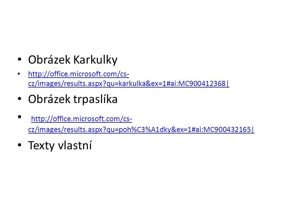 Obrázek Karkulky http://office.microsoft.com/cs- cz/images/results.aspx?qu=karkulka&ex=1#ai:MC900412368| http://office.microsoft.com/cs- cz/images/results.aspx?qu=karkulka&ex=1#ai:MC900412368| Obrázek trpaslíka http://office.microsoft.com/cs- cz/images/results.aspx?qu=poh%C3%A1dky&ex=1#ai:MC900432165| http://office.microsoft.com/cs- cz/images/results.aspx?qu=poh%C3%A1dky&ex=1#ai:MC900432165| Texty vlastní