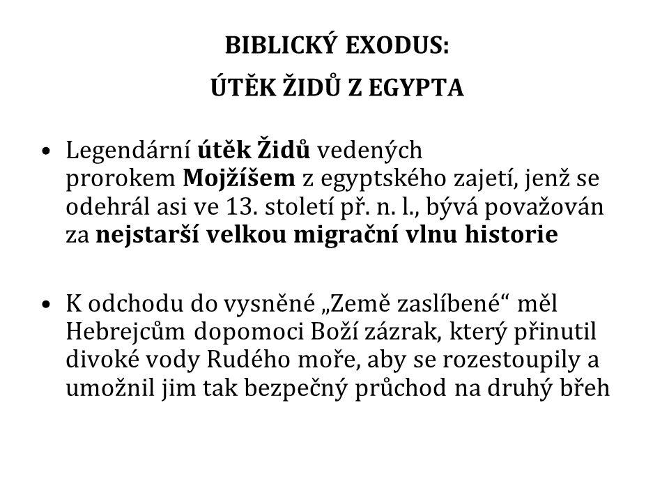 BIBLICKÝ EXODUS: ÚTĚK ŽIDŮ Z EGYPTA Legendární útěk Židů vedených prorokem Mojžíšem z egyptského zajetí, jenž se odehrál asi ve 13.