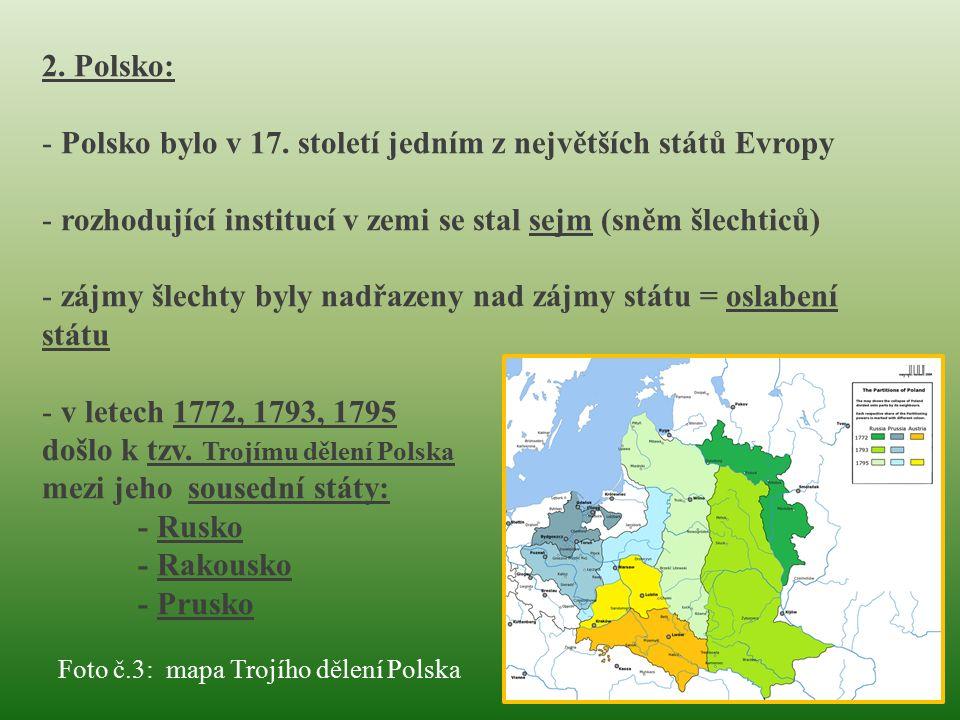 2. Polsko: - Polsko bylo v 17. století jedním z největších států Evropy - rozhodující institucí v zemi se stal sejm (sněm šlechticů) - zájmy šlechty b