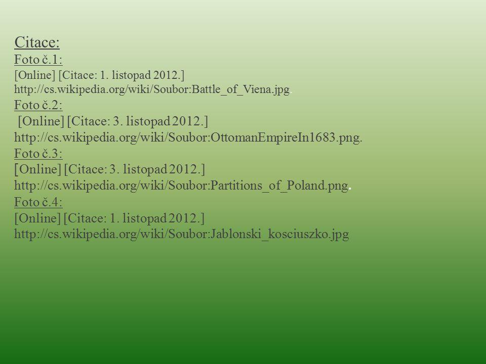 Citace: Foto č.1: [Online] [Citace: 1. listopad 2012.] http://cs.wikipedia.org/wiki/Soubor:Battle_of_Viena.jpg. Foto č.2: [Online] [Citace: 3. listopa