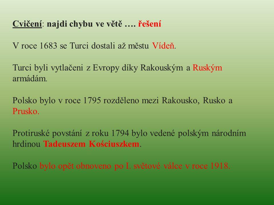 Cvičení: najdi chybu ve větě …. řešení V roce 1683 se Turci dostali až městu Vídeň. Turci byli vytlačeni z Evropy díky Rakouským a Ruským armádám. Pol