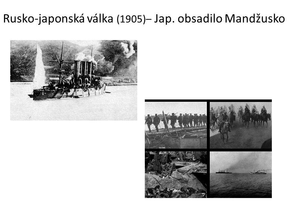 Rusko-japonská válka (1905)– Jap. obsadilo Mandžusko