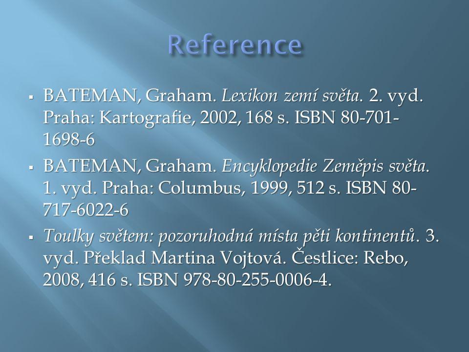  BATEMAN, Graham. Lexikon zemí světa. 2. vyd. Praha: Kartografie, 2002, 168 s. ISBN 80-701- 1698-6  BATEMAN, Graham. Encyklopedie Zeměpis světa. 1.