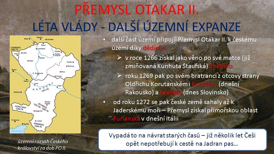 PŘEMYSL OTAKAR II. LÉTA VLÁDY - DALŠÍ ÚZEMNÍ EXPANZE další část území připojil Přemysl Otakar II.